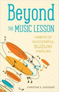 Beyond the Music Lesson: Habits of Successful Suzuki Families by Christine Goodner