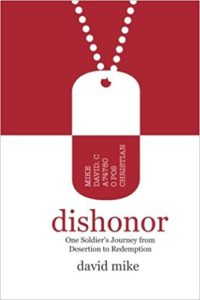 Dishonor: One Soldier's Journey from Desertion to Redemption by David Mike
