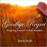 Goodbye, Regret: Forgiving Yourself of Past Mistakes by Doris Swift