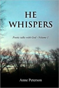 He Whispers- Poetic talks with God (Volume 1) by Anne Peterson