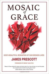 Mosaic of Grace: God's Beautiful Reshaping of Our Broken Lives by James Prescott