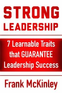 Strong Leadership: 7 Learnable Traits That Guarantee Leadership Success (Leadership Series Book 3) Kindle Edition by Frank McKinley