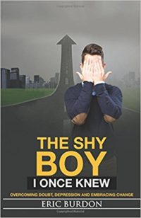The Shy Boy I Once Knew: Overcoming Doubt, Depression, and Embracing Change by Eric S. Burdon