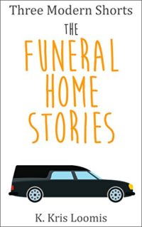Three Modern Shorts- The Funeral Home Stories (Modern Shorts for Busy People Book 3) by K Kris Loomis
