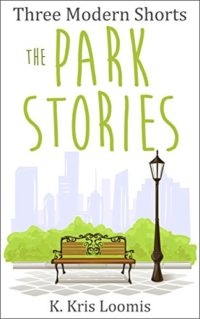 Three Modern Shorts: The Park Stories (Modern Shorts for Busy People Book 1) by K Kris Loomis