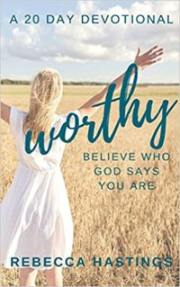 Worthy: Believe Who God Says You Are by Rebecca Hastings