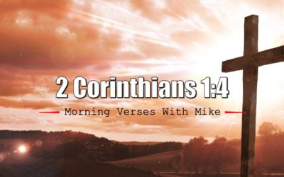 2 Corinthians 1:4 | Morning Verses with Mike
