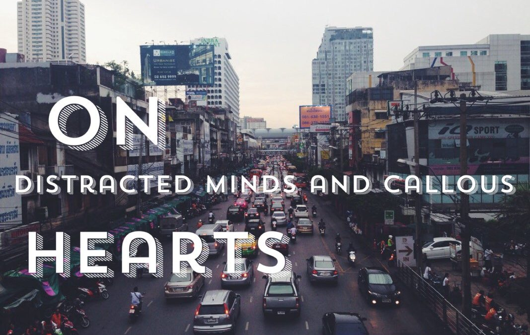 On Distracted Minds and Callous Hearts