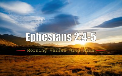 Ephesians 2:4 & Ephesians 2:5 | Morning Verses with Mike