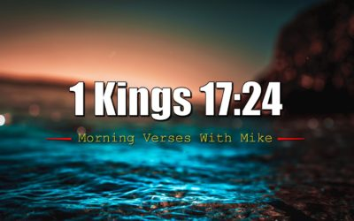 1 Kings 17:24 | Morning Verses With Mike