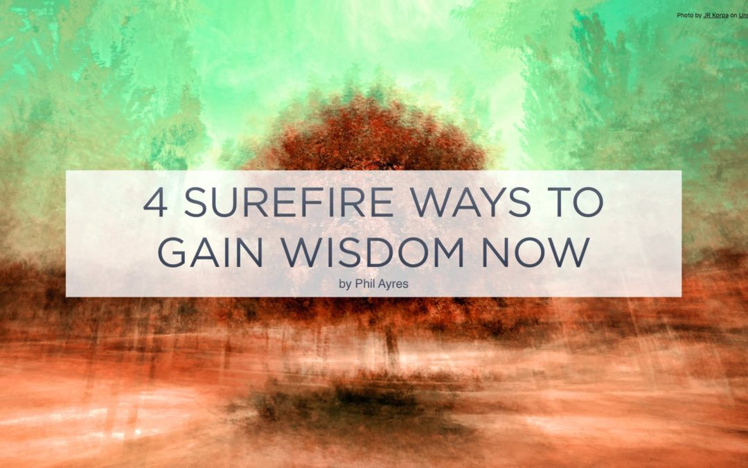 4 Surefire Ways To Gain Wisdom Now